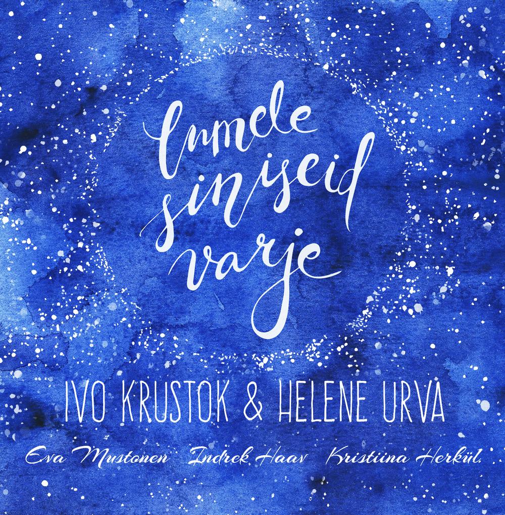 Ivo Krustok, Helene Urva ja sõbrad - Lumele siniseid varje (Album 2015)